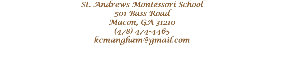 St. Andrews Montessori School 501 Bass Road Macon, GA 31210 (478) 474-4465 kcmangham@gmail.com